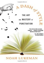 A Dash of Style: The Art and Mastery of Punctuation Book by Noah Lukeman