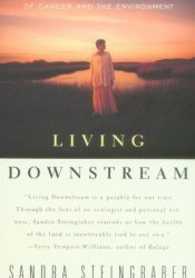 Living Downstream: A Scientist's Personal Investigation of Cancer and the Environment Book by Sandra Steingraber