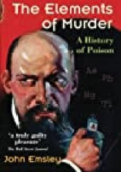 The Elements of Murder: A History of Poison Book by John Emsley