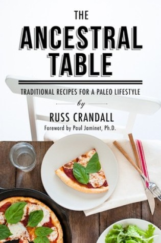 The Ancestral Table: Traditional Recipes for a Paleo Lifestyle PDF Book by Russ Crandall, Paul Jaminet PDF ePub