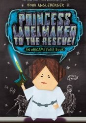 Princess Labelmaker to the Rescue! (Origami Yoda, #5) Book by Tom Angleberger