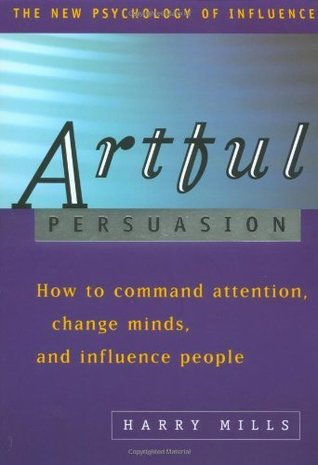 Download Artful Persuasion: How to Command Attention, Change Minds, and Influence People (The New Psychology of Influence)