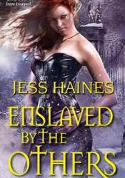 Enslaved By the Others (H&W Investigations, #6) Book by Jess Haines