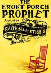 The Front Porch Prophet Book by Raymond L. Atkins