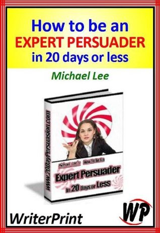 Download How To Be An Expert Persuader In 20 Days Or Less