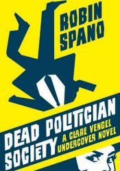 Dead Politician Society (Clare Vengel Undercover, #1) Book by Robin Spano