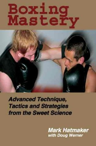 Download Boxing Mastery: Advanced Technique, Tactics, and Strategies from the Sweet Science
