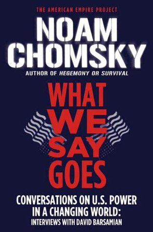 Download What We Say Goes: Conversations on U.S. Power in a Changing World (American Empire Project) Audiobook