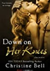 Down on Her Knees (Dare Me, #3) Book by Christine  Bell