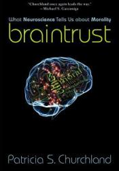 Braintrust: What Neuroscience Tells Us About Morality Book by Patricia S. Churchland