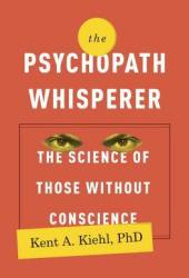 The Psychopath Whisperer: The Science of Those Without Conscience Book