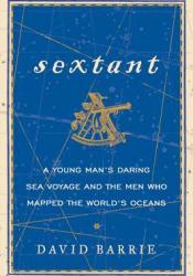 Sextant: The Elegant Instrument That Guided the Great Explorers, and a Young Man's First Journey Across the Atlantic Book by David  Barrie