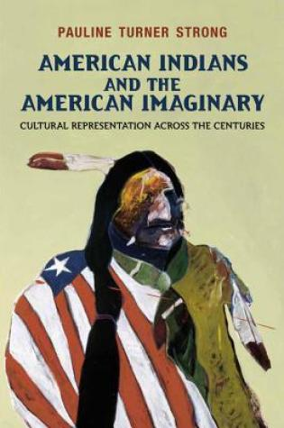 American Indians and the American Imaginary: Cultural Representation Across the Centuries PDF Book by Pauline Turner Strong PDF ePub