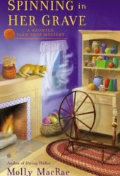 Spinning in Her Grave (A Haunted Yarn Shop Mystery #3) Book