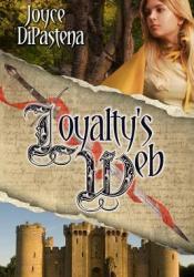 Loyalty's Web (Poitevin Hearts, #1) Book by Joyce DiPastena