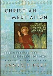 Christian Meditation: Experiencing the Presence of God Book by James Finley