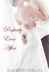 Perfectly Ever After (Pieces, #2.5) Book by Elizabeth Hayley