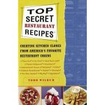 Top Secret Restaurant Recipes Creating Kitchen Clones From America S Favorite Restaurant Chains By Todd Wilbur