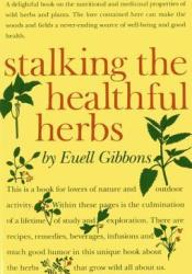 Stalking the Healthful Herbs Book by Euell Gibbons