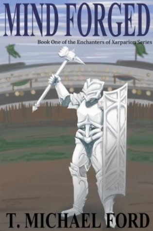 Mind Forged (Enchanters of Xarparion, #1) PDF Book by T. Michael Ford PDF ePub