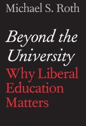 Beyond the University: Why Liberal Education Matters Book