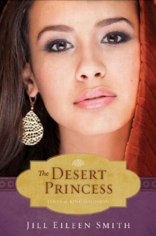 The Desert Princess (The Loves of King Solomon, #1) PDF Book by Jill Eileen Smith PDF ePub