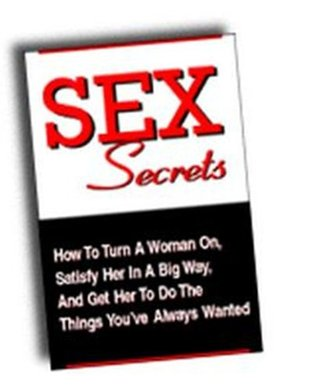 Download Sex Secrets : How To Turn A Woman On, Satisfy Her In A Big Way, And Get Her To Do The Things You've Always Wanted!