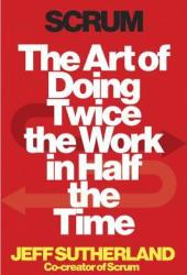 Scrum: The Art of Doing Twice the Work in Half the Time Book