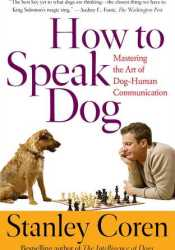 How To Speak Dog: Mastering the Art of Dog-Human Communication Book by Stanley Coren