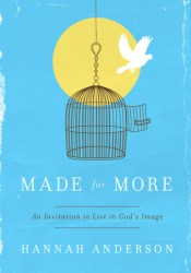 Made for More: An Invitation to Live in God's Image Book by Hannah Anderson