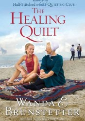 The Healing Quilt (The Half-Stitched Amish Quilting Club, #3) Book by Wanda E. Brunstetter