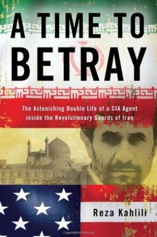 A Time to Betray: The Astonishing Double Life of a CIA Agent Inside the Revolutionary Guards of Iran PDF Book by Reza Kahlili PDF ePub