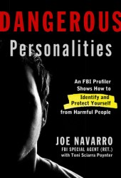 Dangerous Personalities: An FBI Profiler Shows You How to Identify and Protect Yourself from Harmful People Book