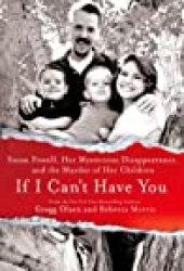 If I Can't Have You: Susan Powell, Her Mysterious Disappearance, and the Murder of Her Children Book by Gregg Olsen