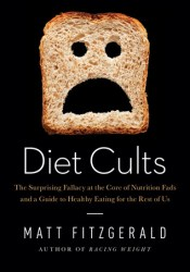 Diet Cults: The Surprising Fallacy at the Core of Nutrition Fads and a Guide to Healthy Eating for the Rest of US Book by Matt Fitzgerald