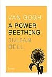 Van Gogh: A Power Seething Book by Julian Bell