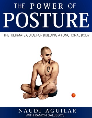 Download The Power of Posture: The Ultimate Guide for Building a Functional Body
