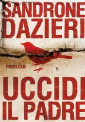 Uccidi il padre Book by Sandrone Dazieri