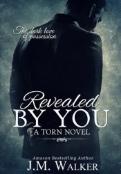 Revealed by You (Torn, #2) Book by J.M. Walker
