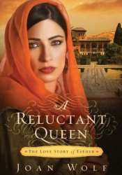 A Reluctant Queen: The Love Story of Esther Book by Joan Wolf