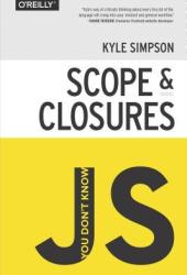 You Don't Know JS: Scope and Closures (You Don't Know JS, #2) Book