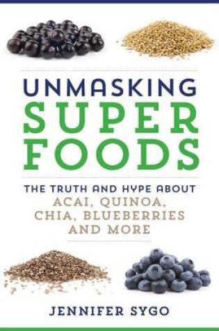 Unmasking Superfoods PDF Book by Jennifer Sygo PDF ePub