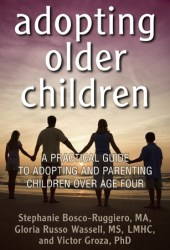 Adopting Older Children: A Practical Guide to Adopting and Parenting Children Over Age Four Book