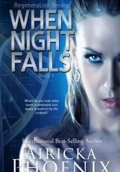 When Night Falls (Regeneration, #1) Book by Airicka Phoenix