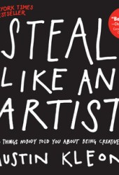 Steal Like an Artist: 10 Things Nobody Told You About Being Creative Book