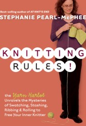 Knitting Rules!: The Yarn Harlot Unravels the Mysteries of Swatching, Stashing, Ribbing & Rolling to Free Your Inner Knitter Book