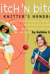 Stitch 'N Bitch: The Knitter's Handbook: Instructions, Patterns, and Advice for a New Generation of Knitters Book