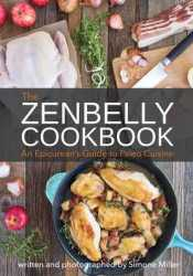 The Zenbelly Cookbook: An Epicurean's Guide to Paleo Cuisine Book by Simone Miller