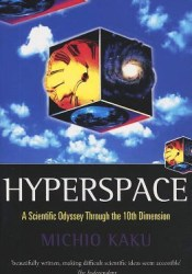 Hyperspace: A Scientific Odyssey Through Parallel Universes, Time Warps, and the Tenth Dimension Book by Michio Kaku