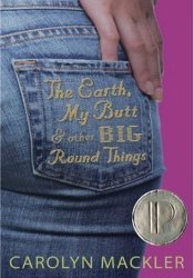 The Earth, My Butt, and Other Big Round Things (Virginia Shreves #1) Book by Carolyn Mackler